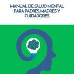 Manual de salud mental para padres, madres y cuidadores